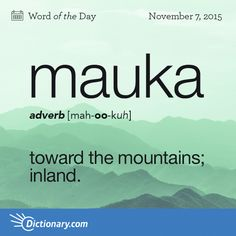 Dictionary Coms Word Of The Day Mauka Hawaii Toward The Mountains Interesting