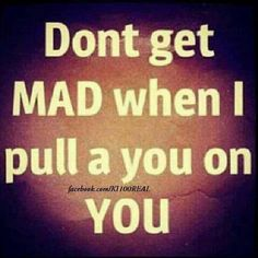 "Second Chance Quotes : ""Don't get mad when I pull a you on you."" people would hate me if . - Hall Of Quotes Great Quotes, Quotes To Live By, Funny Quotes, Inspirational Quotes, Awesome Quotes, True Quotes, Fed Up Quotes, Mob Quotes, Humorous Sayings"