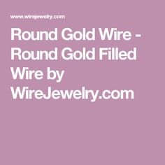 Round Gold Wire - Round Gold Filled Wire by WireJewelry.com