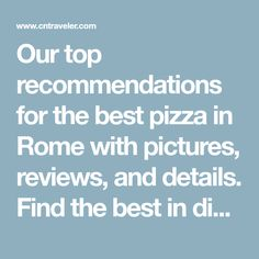 Our top recommendations for the best pizza in Rome with pictures, reviews, and details. Find the best in dining based on location, cuisine, price, view, and more.