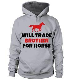 Will trade brother for horse Sweatshirts Kids' Hoodie    brother shirts, big brother gifts, brother gift ideas, brother sister gifts #brother #giftforbrother #family #hoodie #ideas #image #photo #shirt #tshirt #sweatshirt #tee #gift #perfectgift #birthday #Christmas