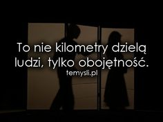 To nie kilometry dzielą ludzi, tylko. In Other Words, Motto, True Stories, Inspire Me, Everything, Texts, Cool Pictures, Haha, Inspirational Quotes