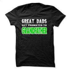 Great Dads get promoted to grandfather - #teeshirt #mens shirt. PURCHASE NOW => https://www.sunfrog.com/Faith/Great-Dads-get-promoted-to-grandfather.html?60505