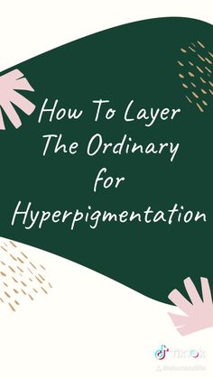 Here's the right way to layer the products in The Ordinary Skincare routine for hyperpigmentation.