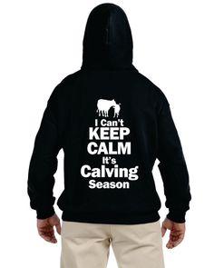 Rancher Sweatshirt, I Can't Keep Calm Its Calving Season, Baby Cow, Farming Shirt Ideas, Ranching Shirts, Cows Shirt Idea by OodlesDecals