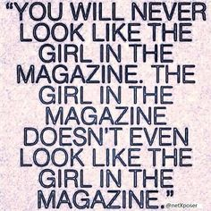 You will never look like the girl in the magazine #inspiration