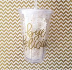 Bye Felicia //Gold Vinyl Clear Tumbler with Straw by EverydayCalligraphy on Etsy https://www.etsy.com/listing/249885689/bye-felicia-gold-vinyl-clear-tumbler