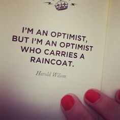 """I'm an optimist, but I'm an optimist who carries a raincoat."" lbv"