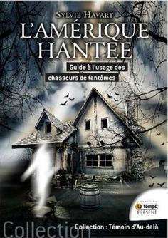"""Mon livre """"L'Amérique Hantée"""" paraît le 11 avril 2016, aux éditions JMG - Le temps Présent et recense de nombreux cas paranormaux et autres maisons hantées aux Etats-Unis..."""