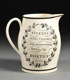"AMERICAN FURNITURE & DECORATIVE ARTS - SALE 2618B - LOT 132 - ""SUCCESS TO THE CROOKED BUT INTERESTING TOWN OF BOSTON"" LIVERPOOL JUG, ENGLAND, EARLY 19TH CENTURY, SMALL CREAMWARE JUG TRANSFER DECORA - Skinner Inc"