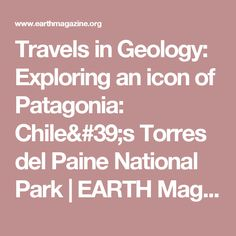 Travels in Geology: Exploring an icon of Patagonia: Chile's Torres del Paine National Park   EARTH Magazine