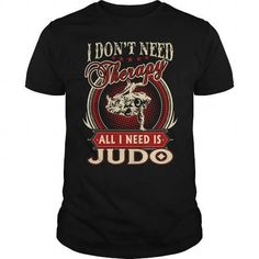 I Don'T Need Therapy All I Need Is Judo T-Shirts & Hoodies
