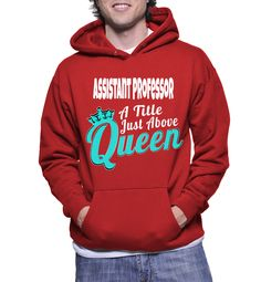 Assistant Professor A Title Just Above Queen Hoodie