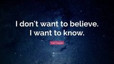 """Carl Sagan Quote: """"I don't want to believe. I want to know."""""""