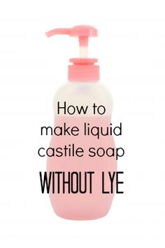 How To Make Liquid Castile Soap Without Lye