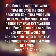 For God so loved the world, that he gave his only begotten Son, that whosoever believeth in him should not perish, but have everlasting life. Begotten Son, Memory Verse, Everlasting Life, Jehovah, Bible Verses, Affirmations, Encouragement, Believe, Faith