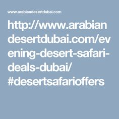 http://www.arabiandesertdubai.com/evening-desert-safari-deals-dubai/ #desertsafarioffers