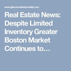 Real Estate News: Despite Limited Inventory Greater Boston Market Continues to…