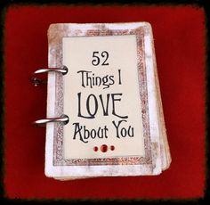 How do I love you Let me count the ways... 52 Reasons I Love You / 52 Things I LOVE About You