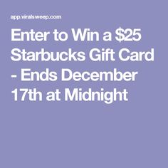 Enter to Win a $25 Starbucks Gift Card - Ends December 17th at Midnight