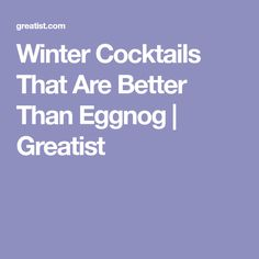 Winter Cocktails That Are Better Than Eggnog | Greatist