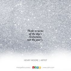 """""""Think in terms of the day's resolutions, not the year's. Recipe For Success, Henry Moore, Resolutions, Mental Health, Day"""
