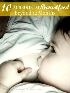10 reasons to Breastfeed beyond 12 months, Benefits of Breastfeeding past 1 year