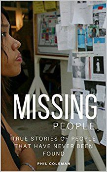 MISSING PEOPLE: Gone Without A Trace: True Stories of People That Have Never Been Found by author Phil Coleman. #MissingPersons #MissingPeople #MissingChildren #MissingAdults #MissingMen #MissingWomen #MissingLeads