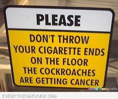 Now thats funny! If the cockroaches are getting cancer dont you think we would realize so are we even if we dont smoke.