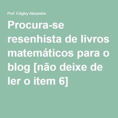 Procura-se resenhista de livros matemáticos para o blog [não deixe de ler o item 6]