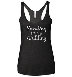 Wedding workout tank Sweating For My Wedding Bridal by Bride2Wifey  Perfect gift for any bride!