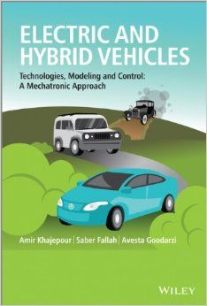 Electric and Hybrid Vehicles: Technologies, Modeling and Control - A Mechatronic Approach Wiley Desktop Editions: Amazon.co.uk: Amir Khajepour, M. Saber Fallah, Avesta Goodarzi: Books