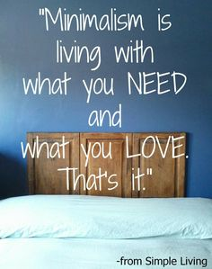 Living with what you need and what you love. And that is different for each person and each family.