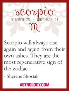 Scorpio will always rise again, like the Phoenix.