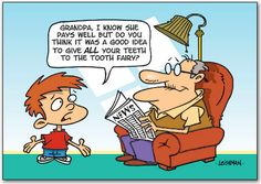Grandpa, I know she pays well but do you think it was a good idea to give all your teeth to the Tooth Fairy? Dentaltown Dentally Incorrect