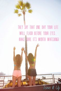 Make sure your life is worth watching!