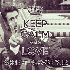 Keep calm and love Robert Downey Jr.