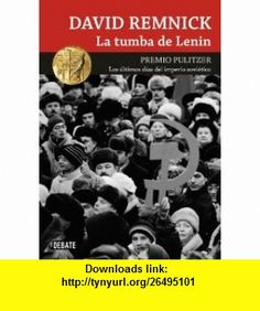 La tumba de Lenin / Lenins tomb (Spanish Edition) (9788499920146) David Remnick , ISBN-10: 8499920144  , ISBN-13: 978-8499920146 ,  , tutorials , pdf , ebook , torrent , downloads , rapidshare , filesonic , hotfile , megaupload , fileserve