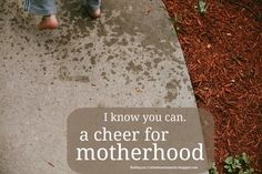A Cheer For Motherhood - words of encouragement for moms. {finding joy}