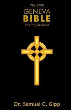 The 2006 Geneva Bible: The Trojan Horse by Dr. Samuel C. Gipp. $2.99. Author: Dr. Samuel C. Gipp. Publisher: DayStar Publishing (March 12, 2011). 81 pages