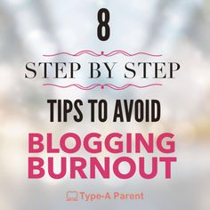 8 Step by Step Tips to Avoid Blogging Burnout via @typeaparent http://typeaparent.com