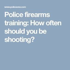 Police firearms training: How often should you be shooting?
