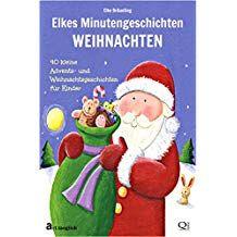 Elkes Minutengeschichten Weihnachten 40 Kleine Advents Und Weihnachtsgeschichten F R Weihnachtsgeschichte Kinder Weihnachtsgeschichte Geschichten Fur Kinder