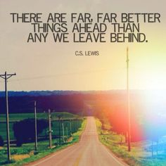 Be Ready to Move Forward ....  c.s lewis