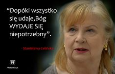 Dopóki wszystko się udaje... #Celińska-Stanisława,  #Bóg-i-wiara, #Los-i-przeznaczenie Soul Quotes, Christian Quotes, Motto, True Stories, Einstein, Quotations, Texts, Poems, Prayers