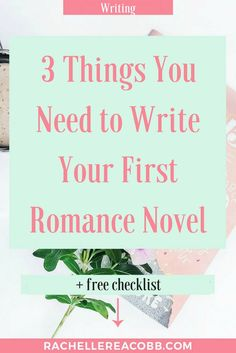 Writing your first romance novel? Get this cheatsheet and never forget these 3 things!