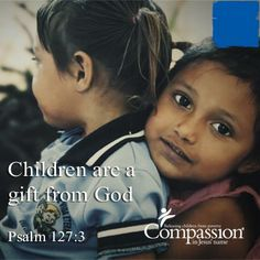 Children are a heritage from the Lord, offspring a reward from him. ~Psalm 127:3 Happy Compassion Sunday!     https://forms.compassion.com/sponsor-a-child-today-video/?referer=138367