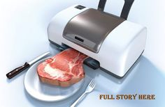 3D Printing steak and other foods.               Farm Country News