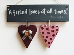 A friend loves at all times! Friendship quotes, Wooden heart, Quotes about life, Moivational quotes, I love you, Made in Europe.