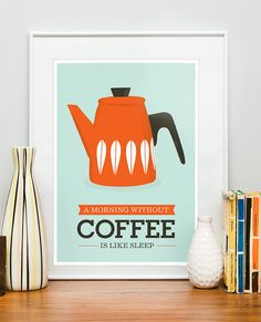 "Kitchen Art Print "" A Morning Without Coffee is Like Sleep."" $21.00 in Etsy store, handz. This is hanging in my kitchen now, and I love it."